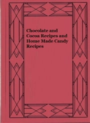 Chocolate and Cocoa Recipes and Home Made Candy Recipes ebook by Mrs. Janet McKenzie Hill,Miss Parlo