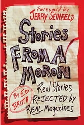 Stories from a Moron - Real Stories Rejected by Real Magazines ebook by Ed Broth