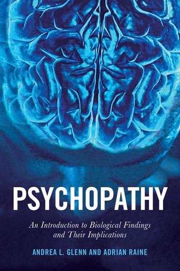 Psychopathy - An Introduction to Biological Findings and Their Implications ebook by Andrea L. Glenn,Adrian Raine