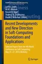 Recent Developments and New Direction in Soft-Computing Foundations and Applications ebook by Lotfi A. Zadeh,Ali M. Abbasov,Ronald R. Yager,Shahnaz N. Shahbazova,Marek Z. Reformat