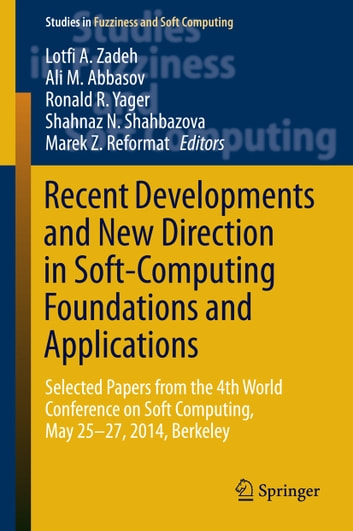 Recent Developments and New Direction in Soft-Computing Foundations and Applications - Selected Papers from the 4th World Conference on Soft Computing, May 25-27, 2014, Berkeley ebook by
