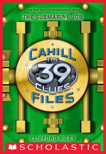 The 39 Clues: The Cahill Files #2: The Submarine Job ebook by Clifford Riley