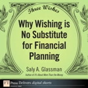 Three Wishes - Why Wishing is No Substitute for Financial Planning ebook by Saly A. Glassman