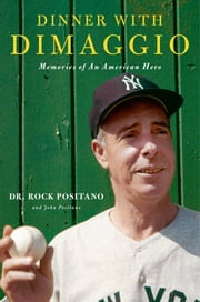 Dinner with DiMaggio - Memories of An American Hero ebook by Dr. Rock Positano,John Positano