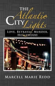 The Atlantic City Lights - Love, Betrayal, Murder, Hollywood ebook by Marcell Marie Redd