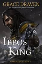 The Ippos King - World of the Wraith Kings, #3 ebook by Grace Draven