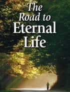 The Road to Eternal Life ebook by United Church of God