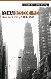 Riva Beside Me - New York City 1963-1966 ebook by Carla Perry