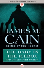The Baby in the Icebox - and Other Short Fiction ebook by James M. Cain,Roy Hoopes
