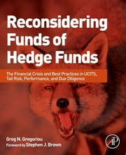 Reconsidering Funds of Hedge Funds - The Financial Crisis and Best Practices in UCITS, Tail Risk, Performance, and Due Diligence ebook by Greg N. Gregoriou
