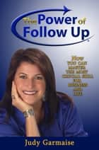 The Power of Follow Up ebook by Judy Garmaise