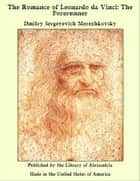 The Romance of Leonardo da Vinci: The Forerunner ebook by Dmitry Sergeyevich Merezhkovsky