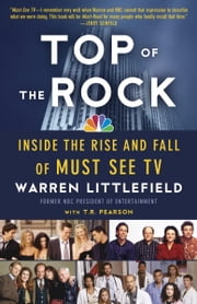 Top of the Rock - Inside the Rise and Fall of Must See TV ebook by Warren Littlefield