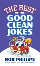 The Best of the Good Clean Jokes ebook by Bob Phillips