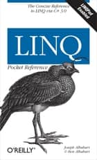 LINQ Pocket Reference - Learn and Implement LINQ for .NET Applications ebook by Joseph Albahari, Ben Albahari