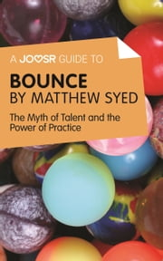 A Joosr Guide to... Bounce by Matthew Syed: The Myth of Talent and the Power of Practice ebook by Joosr