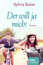 Der will ja mich! ebook by Sylvia Reim