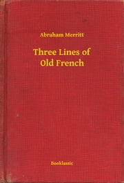 Three Lines of Old French ebook by Abraham Merritt