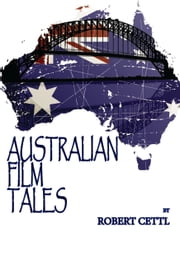 Australian Film Tales ebook by Robert Cettl