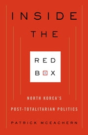 Inside the Red Box - North Korea's Post-totalitarian Politics ebook by Patrick McEachern