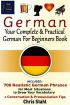 German Your Complete And Practical German For Beginners Book ebook by Chris Stahl