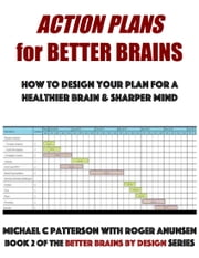 Action Plans For a Better Brain ebook by Michael C. Patterson,Roger Anunsen
