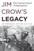 Jim Crow's Legacy - The Lasting Impact of Segregation ebook by Ruth Thompson-Miller, Leslie H. Picca, Joe R. Feagin,...