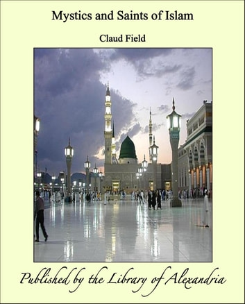 Mystics and Saints of Islam ebook by Claud Field