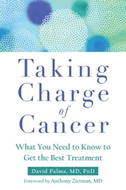 Taking Charge of Cancer - What You Need to Know to Get the Best Treatment ebook by David Palma, MD, PhD,...