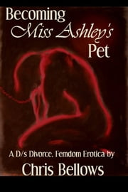 Becoming Miss Ashley's Pet ebook by Chris Bellows