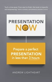 Presentation Now - Prepare a first rate presentation when you're short of time ebook by Andrew Lightheart