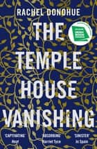 The Temple House Vanishing - 'Atmospheric, creepy, tense and utterly absorbing' Harriet Tyce ebook by Rachel Donohue