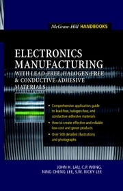 Electronics Manufacturing: with Lead-Free, Halogen-Free, and Conductive-Adhesive Materials ebook by Lau, John