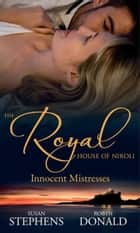 The Royal House of Niroli: Innocent Mistresses: Expecting His Royal Baby / The Prince's Forbidden Virgin (Mills & Boon M&B) eBook by Susan Stephens, Robyn Donald