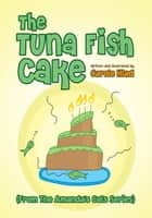 The Tuna Fish Cake - (From The Amanda's Cats Series) ebook by Carole Hlad