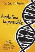 Evolution Impossible ebook by John Ashton