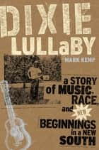 Dixie Lullaby ebook by Mark Kemp