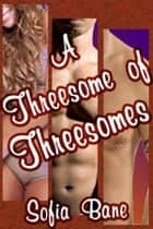 A Threesome of Threesomes ebook by