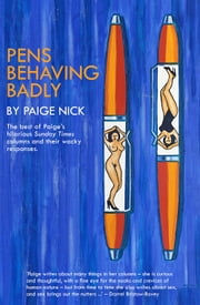Pens Behaving Badly - A selection of the best of Paige Nick's hilarious Sunday Times columns and their wacky responses ebook by Paige Nick,Darrel Bristow-Bovey