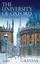 The University of Oxford - A New History ebook by Dr. G.R. Evans