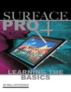 Surface Pro 4: Learning the Basics ebook by Bill Stonehem