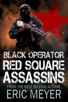 Black Operator: Red Square Assassins ebook by Eric Meyer