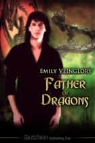 Father of Dragons ebook by Emily Veinglory