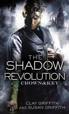 The Shadow Revolution: Crown & Key ebook by Clay Griffith, Susan Griffith