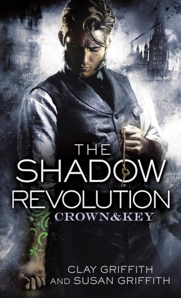 The Shadow Revolution: Crown & Key ebook by Clay Griffith,Susan Griffith