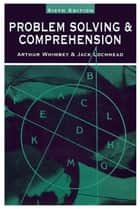 Problem Solving & Comprehension - A Short Course in Analytical Reasoning ebook by Arthur Whimbey, Arthur Whimbey, Jack Lochhead,...