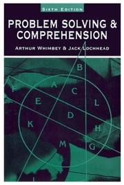 Problem Solving & Comprehension - A Short Course in Analytical Reasoning ebook by Arthur Whimbey,Arthur Whimbey,Jack Lochhead,Jack Lochhead,Ronald Narode