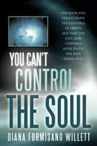 You Can't Control The Soul ebook by DIANA FORMISANO WILLETT