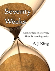 Seventy Weeks ebook by A J King