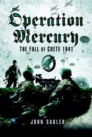 Operation Mercury - The Fall of Crete 1941 ebook by Sadler, John